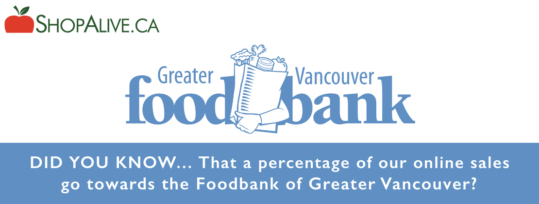 Greater Vancouver Food Bank - A percentage of our online sales go towards the Foodbank of Greater Vancouver
