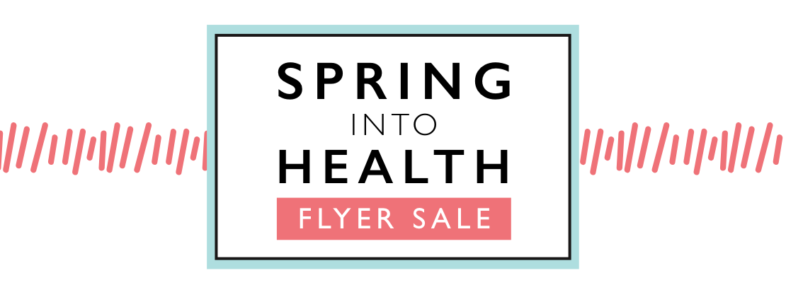 Spring into Health Flyer Sale on now!
